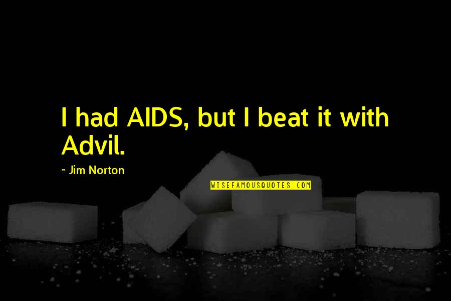 Funny Advil Quotes By Jim Norton: I had AIDS, but I beat it with