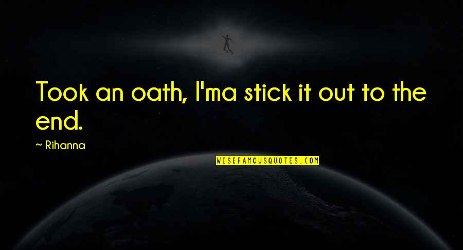 Funny Aeroplane Quotes By Rihanna: Took an oath, I'ma stick it out to