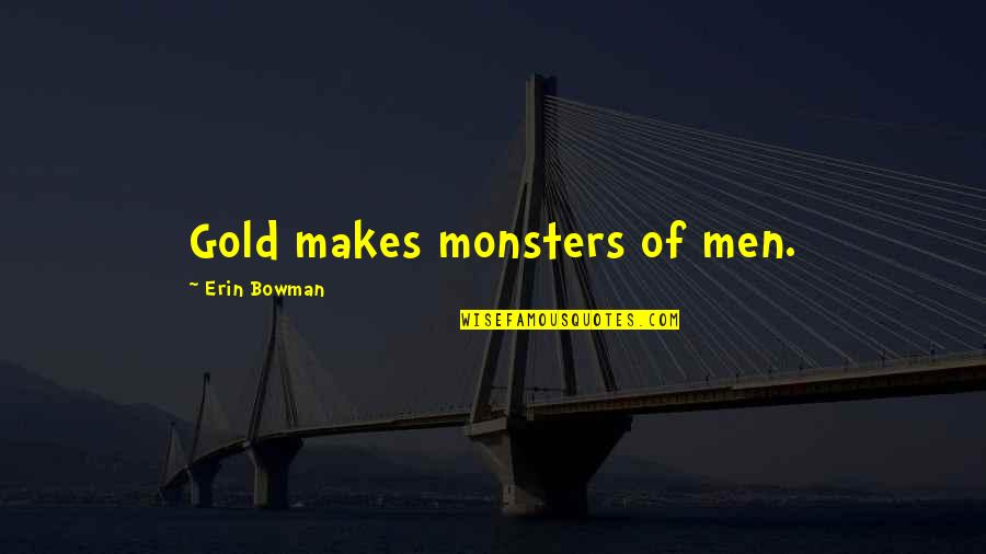 Funny Agile Development Quotes By Erin Bowman: Gold makes monsters of men.