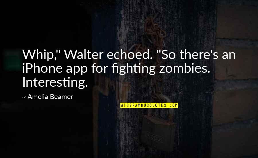 "Funny Ahoynateo Quotes By Amelia Beamer: Whip,"" Walter echoed. ""So there's an iPhone app"