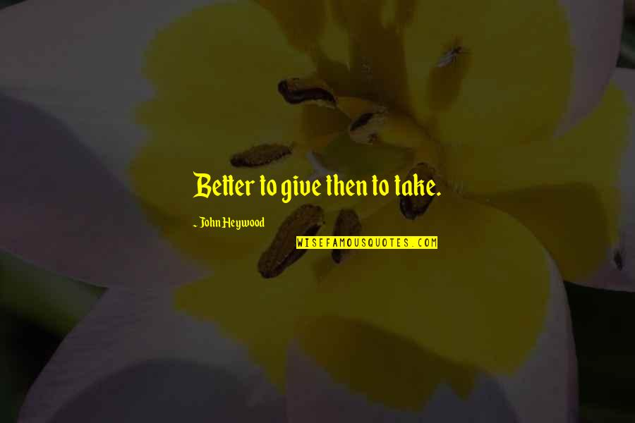 Funny Ahoynateo Quotes By John Heywood: Better to give then to take.