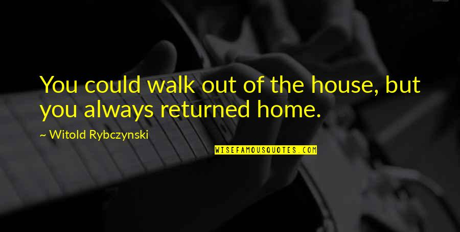 Funny Ahoynateo Quotes By Witold Rybczynski: You could walk out of the house, but