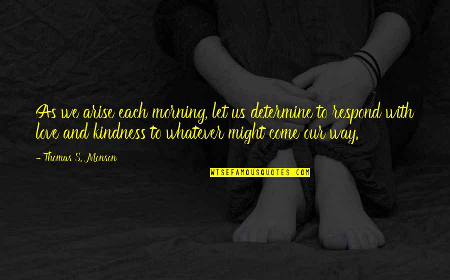 Funny Ak 47 Quotes By Thomas S. Monson: As we arise each morning, let us determine