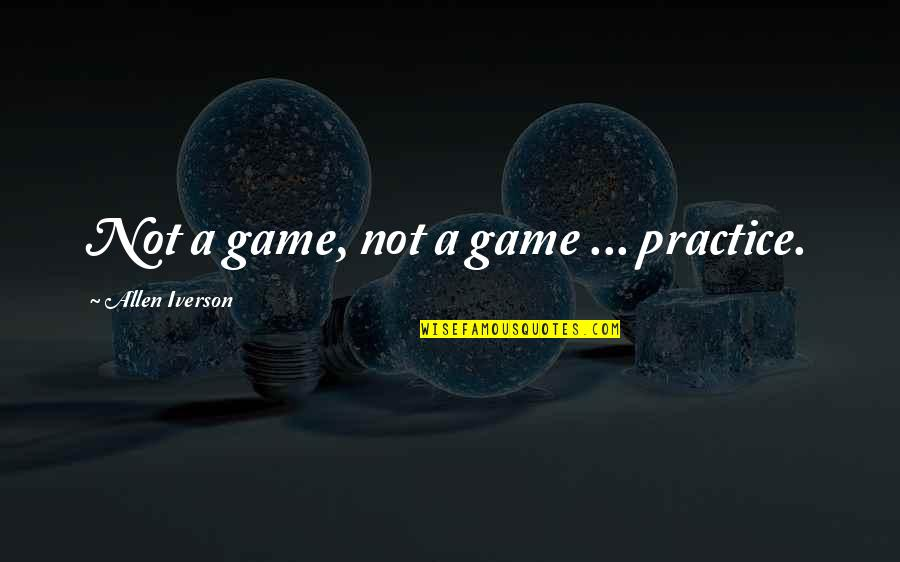 Funny Allen Iverson Quotes By Allen Iverson: Not a game, not a game ... practice.