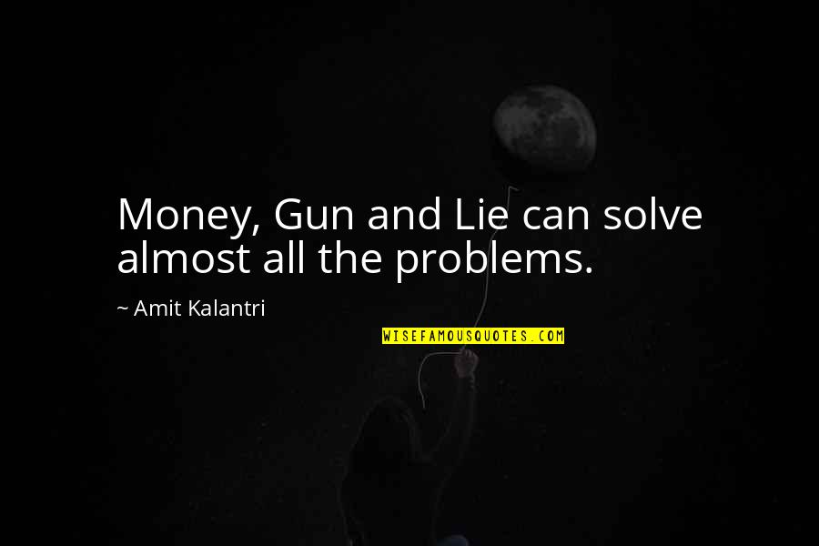 Funny Almost Quotes By Amit Kalantri: Money, Gun and Lie can solve almost all