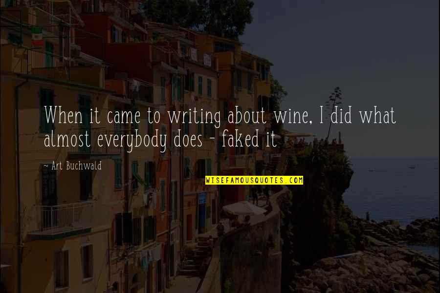 Funny Almost Quotes By Art Buchwald: When it came to writing about wine, I