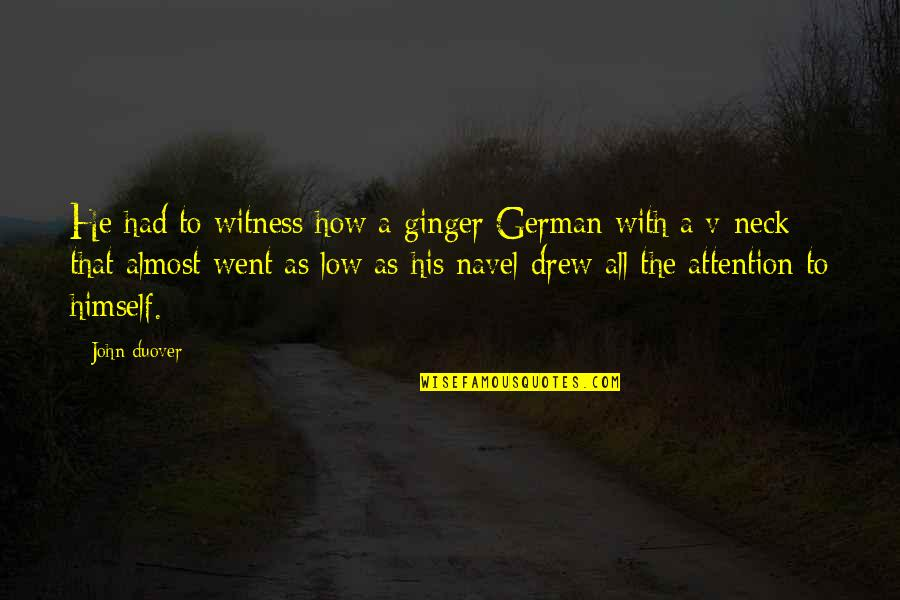 Funny Almost Quotes By John Duover: He had to witness how a ginger German