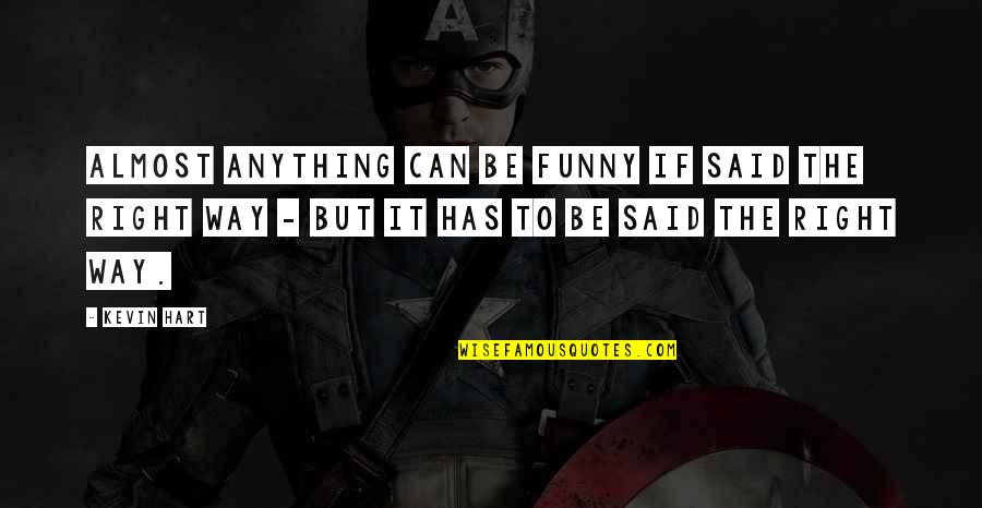 Funny Almost Quotes By Kevin Hart: Almost anything can be funny if said the