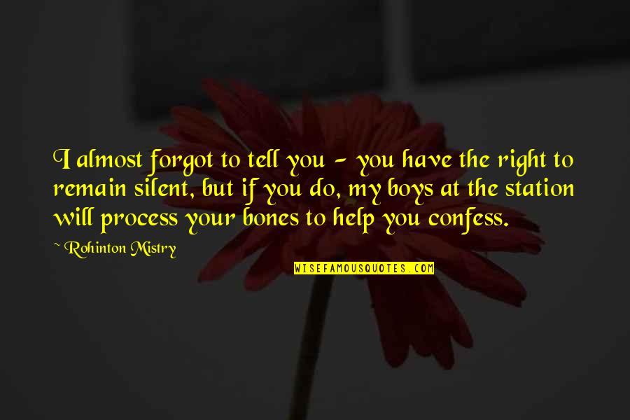 Funny Almost Quotes By Rohinton Mistry: I almost forgot to tell you - you