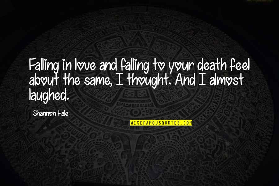 Funny Almost Quotes By Shannon Hale: Falling in love and falling to your death