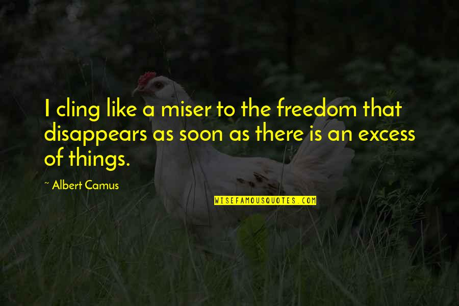 Funny Anti Hippie Quotes By Albert Camus: I cling like a miser to the freedom