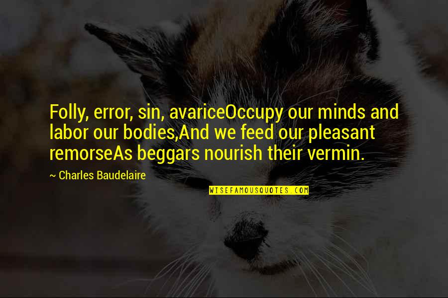 Funny Anti Hippie Quotes By Charles Baudelaire: Folly, error, sin, avariceOccupy our minds and labor