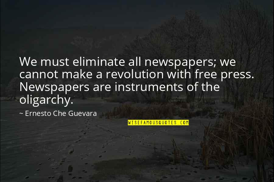 Funny Anti Hippie Quotes By Ernesto Che Guevara: We must eliminate all newspapers; we cannot make