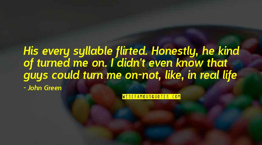 Funny Anti Hippie Quotes By John Green: His every syllable flirted. Honestly, he kind of