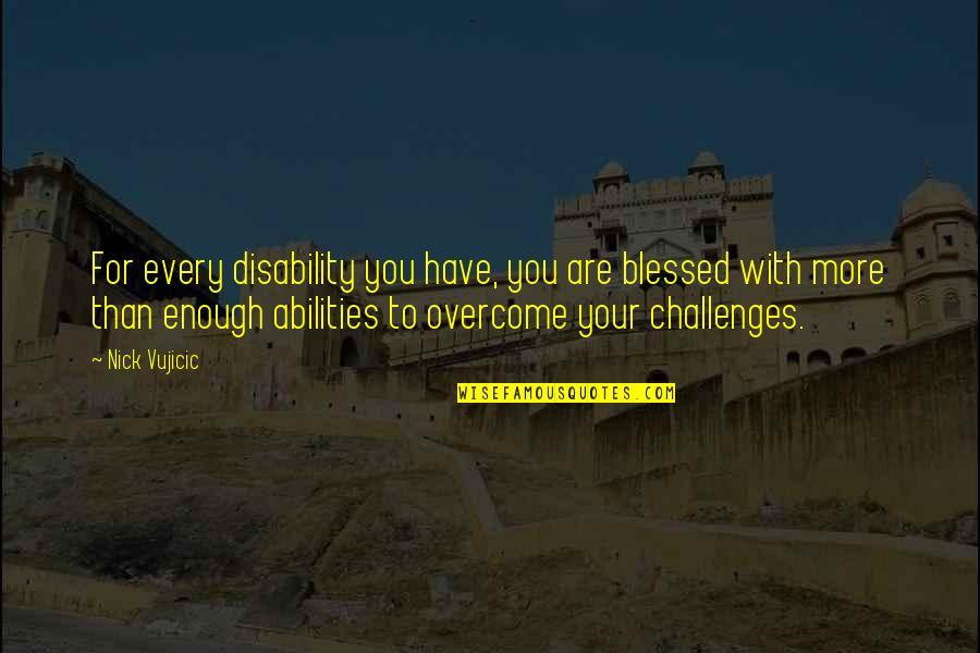 Funny Anti Hippie Quotes By Nick Vujicic: For every disability you have, you are blessed