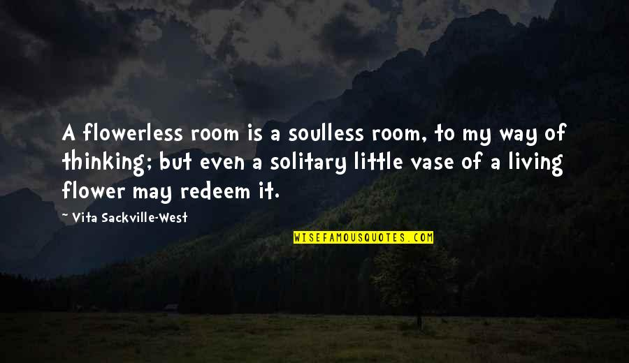 Funny Anti Hippie Quotes By Vita Sackville-West: A flowerless room is a soulless room, to