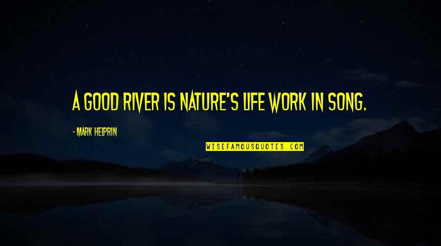 Funny Anti Male Quotes By Mark Helprin: A good river is nature's life work in