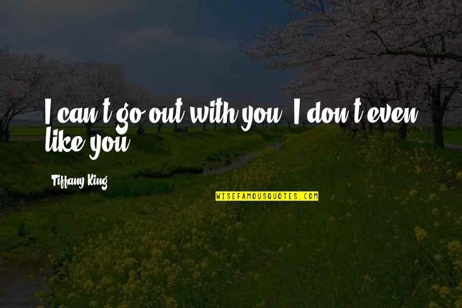 Funny Anti Male Quotes By Tiffany King: I can't go out with you. I don't