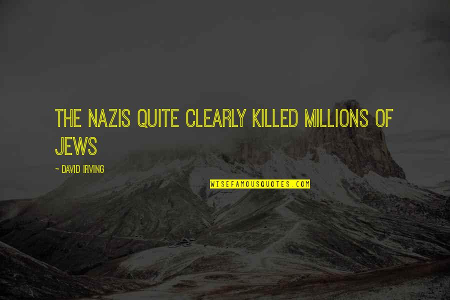 Funny Anti Religion Quotes By David Irving: The Nazis quite clearly killed millions of Jews