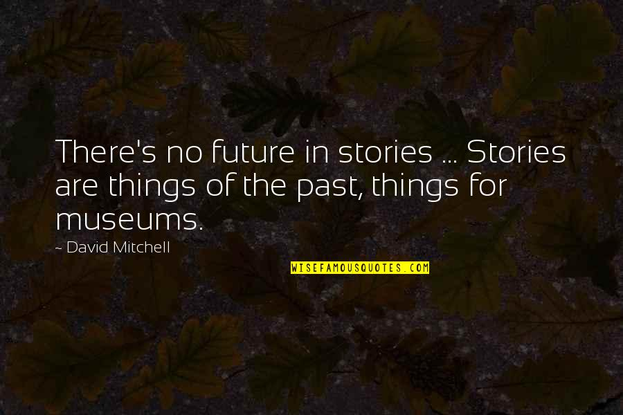 Funny Anti Religion Quotes By David Mitchell: There's no future in stories ... Stories are