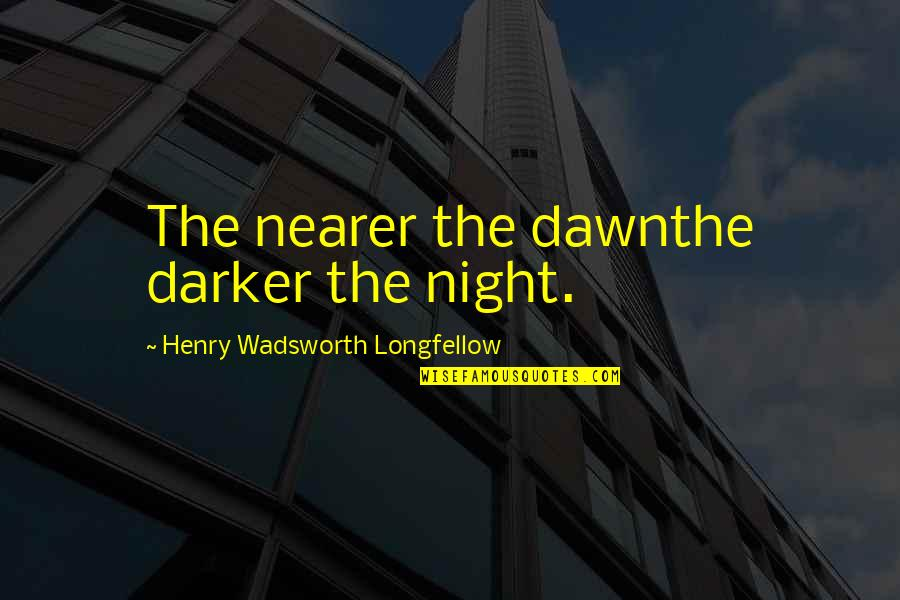 Funny Anti Religion Quotes By Henry Wadsworth Longfellow: The nearer the dawnthe darker the night.