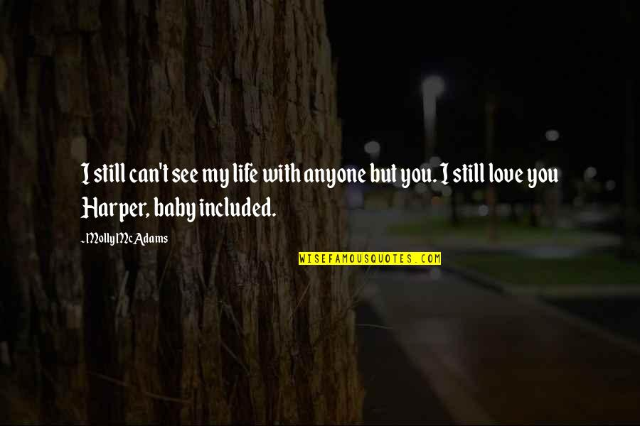 Funny Anti Religion Quotes By Molly McAdams: I still can't see my life with anyone