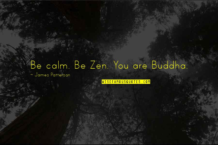 Funny Apologies Quotes By James Patterson: Be calm. Be Zen. You are Buddha.