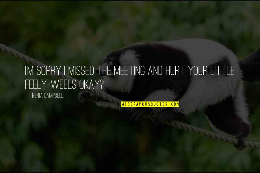 Funny Apologies Quotes By Nenia Campbell: I'm sorry I missed the meeting and hurt