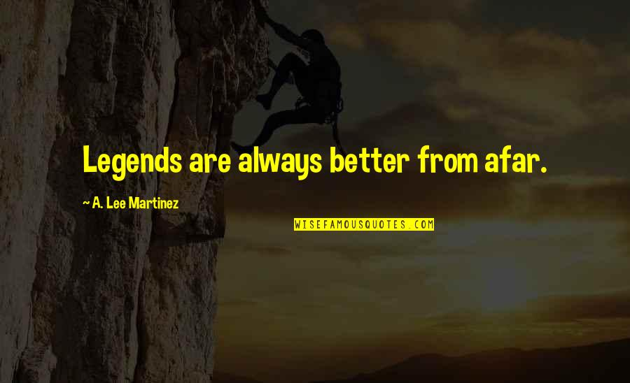 Funny Arm Workout Quotes By A. Lee Martinez: Legends are always better from afar.