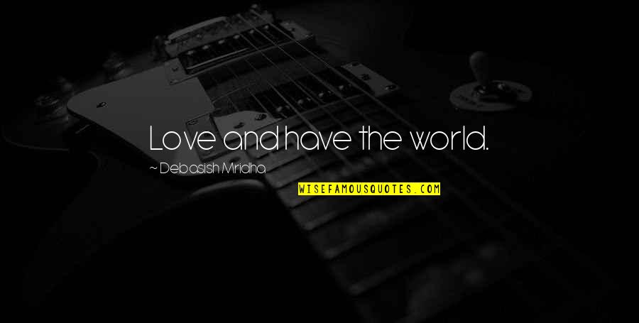 Funny Arm Workout Quotes By Debasish Mridha: Love and have the world.