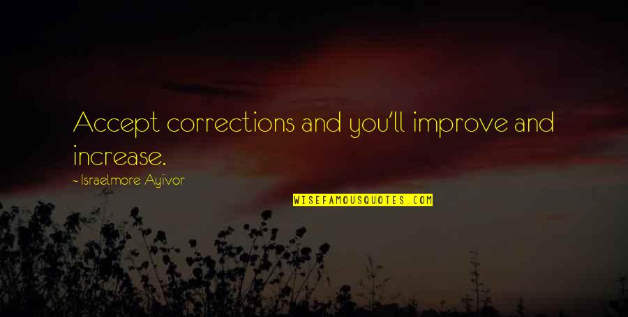 Funny Arm Workout Quotes By Israelmore Ayivor: Accept corrections and you'll improve and increase.