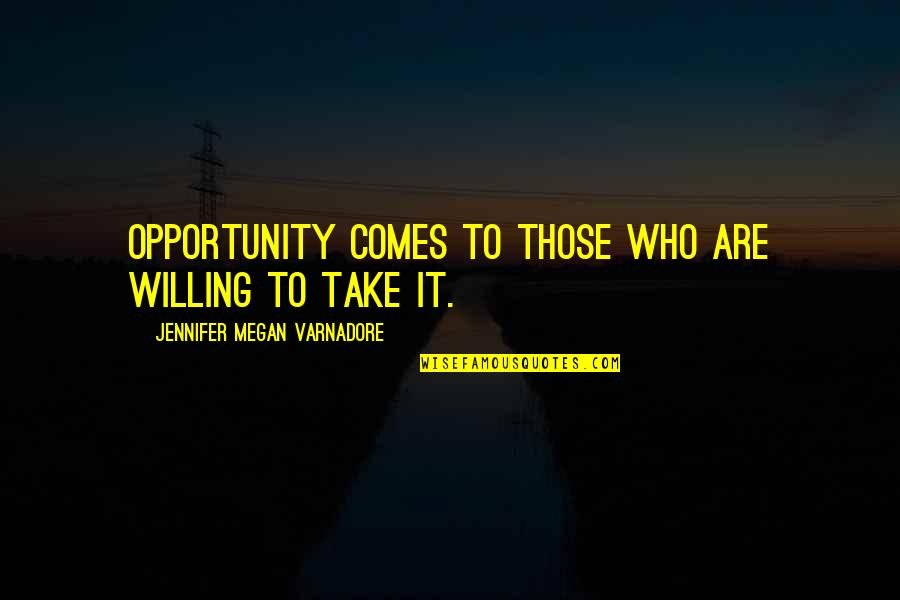 Funny Arm Workout Quotes By Jennifer Megan Varnadore: Opportunity comes to those who are willing to