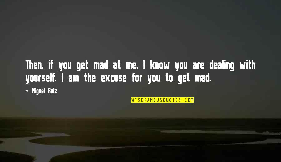 Funny Arm Workout Quotes By Miguel Ruiz: Then, if you get mad at me, I