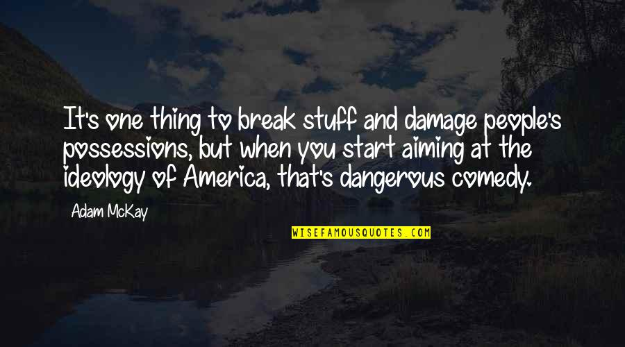 Funny Attention Seekers Quotes By Adam McKay: It's one thing to break stuff and damage