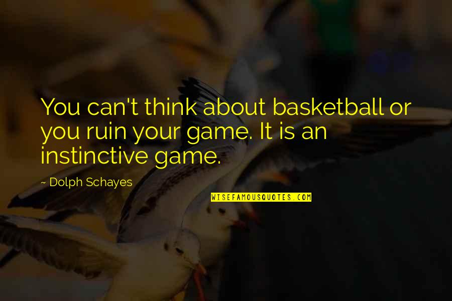 Funny Attention Seekers Quotes By Dolph Schayes: You can't think about basketball or you ruin