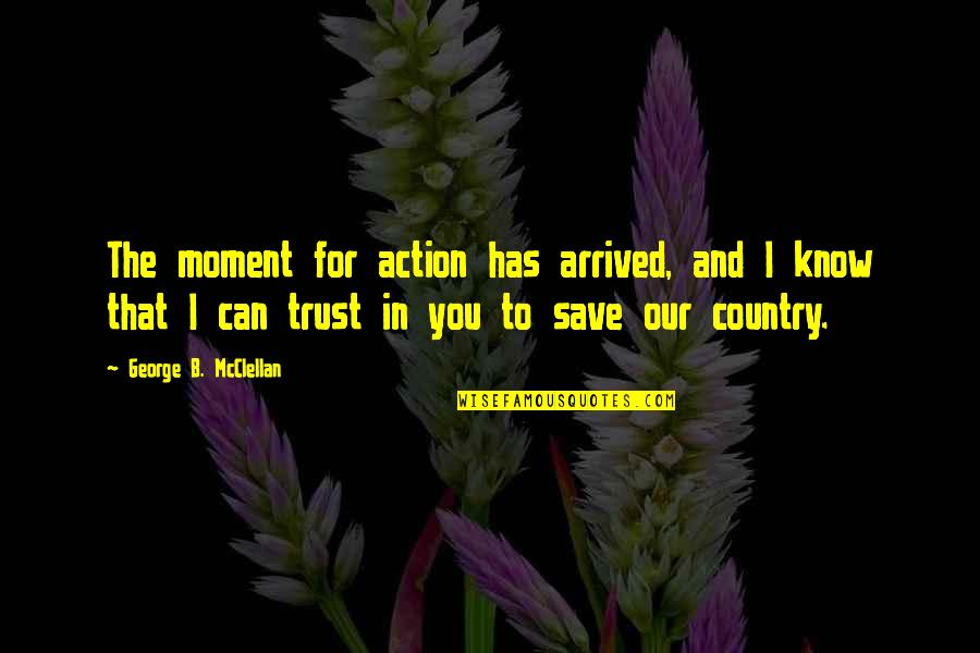 Funny Attention Seekers Quotes By George B. McClellan: The moment for action has arrived, and I