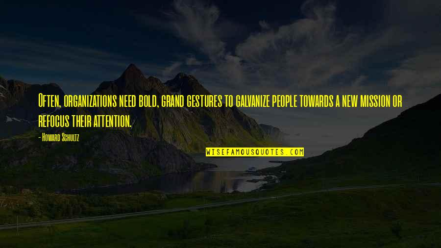 Funny Attention Seekers Quotes By Howard Schultz: Often, organizations need bold, grand gestures to galvanize