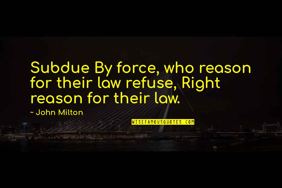 Funny Australian Slang Quotes By John Milton: Subdue By force, who reason for their law