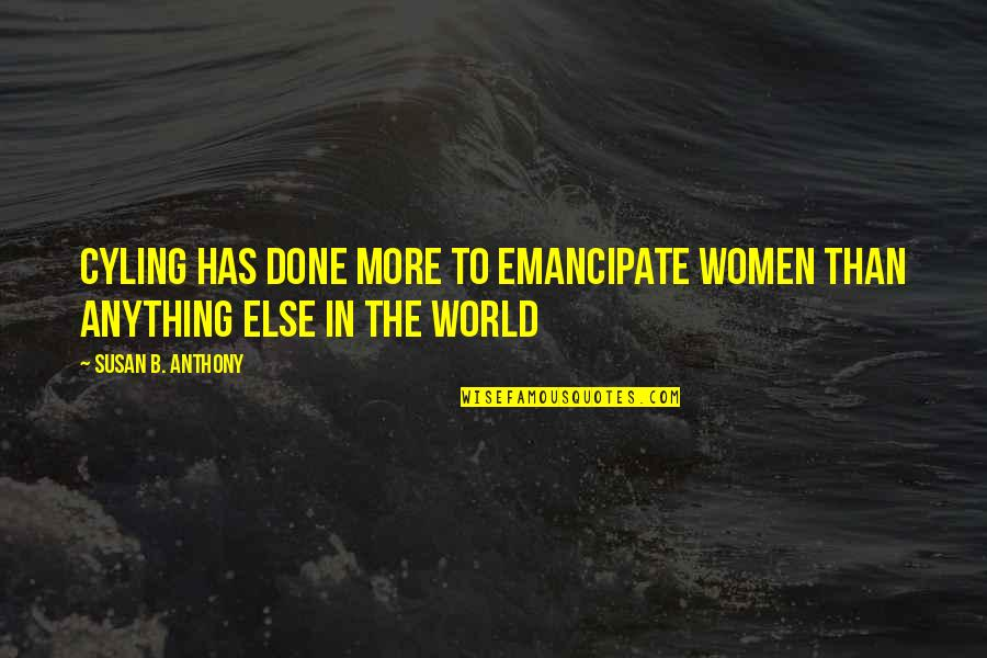 Funny Australian Slang Quotes By Susan B. Anthony: Cyling has done more to emancipate women than