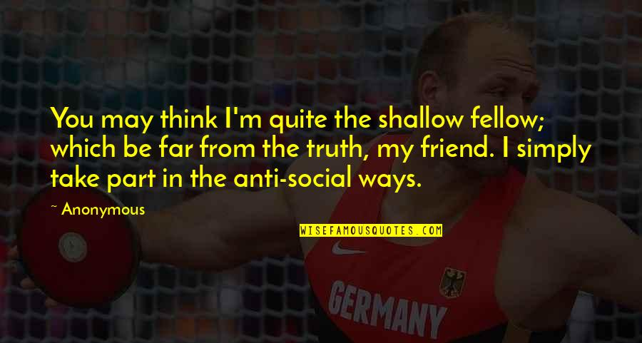 Funny Backside Quotes By Anonymous: You may think I'm quite the shallow fellow;