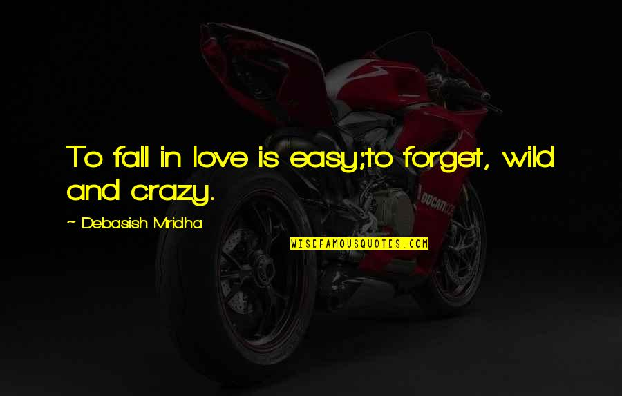 Funny Backside Quotes By Debasish Mridha: To fall in love is easy;to forget, wild