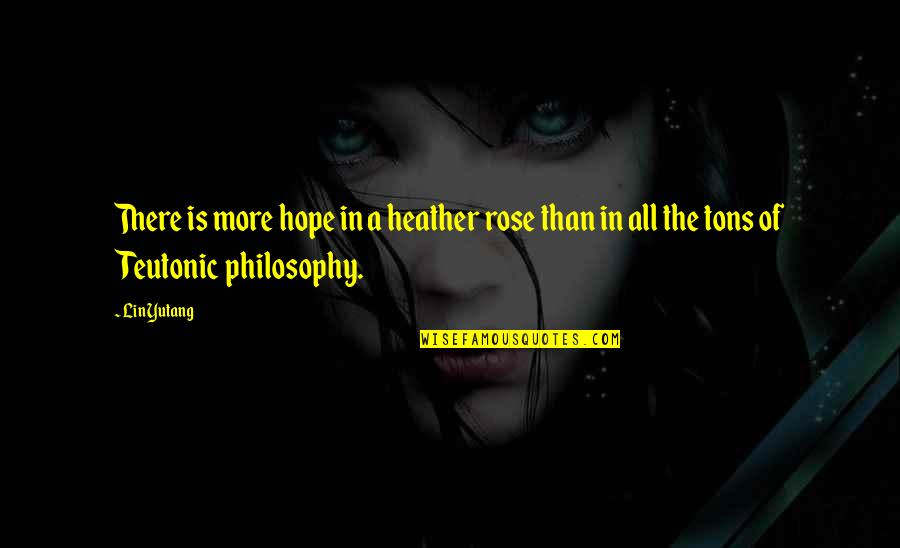 Funny Backside Quotes By Lin Yutang: There is more hope in a heather rose
