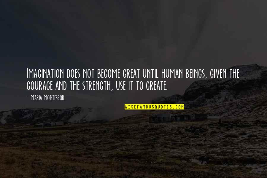 Funny Backside Quotes By Maria Montessori: Imagination does not become great until human beings,