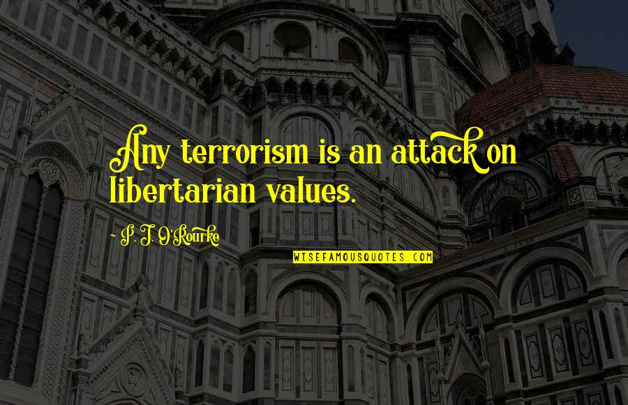 Funny Bacteria Quotes By P. J. O'Rourke: Any terrorism is an attack on libertarian values.