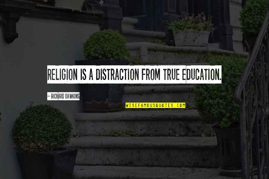 Funny Bacteria Quotes By Richard Dawkins: Religion is a distraction from true education.