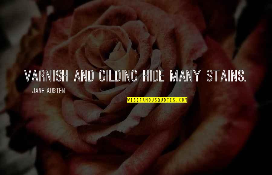 Funny Bakura Quotes By Jane Austen: Varnish and gilding hide many stains.