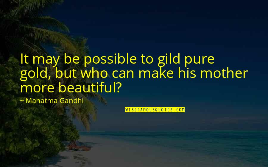 Funny Bakura Quotes By Mahatma Gandhi: It may be possible to gild pure gold,