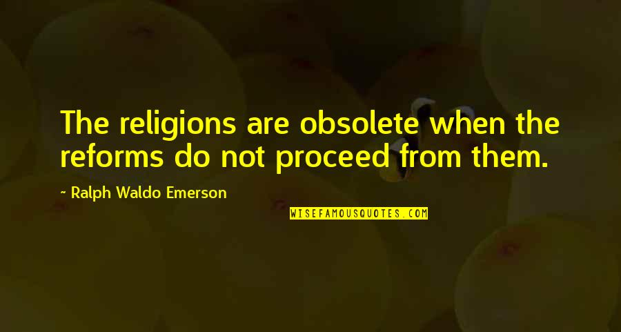 Funny Bakura Quotes By Ralph Waldo Emerson: The religions are obsolete when the reforms do