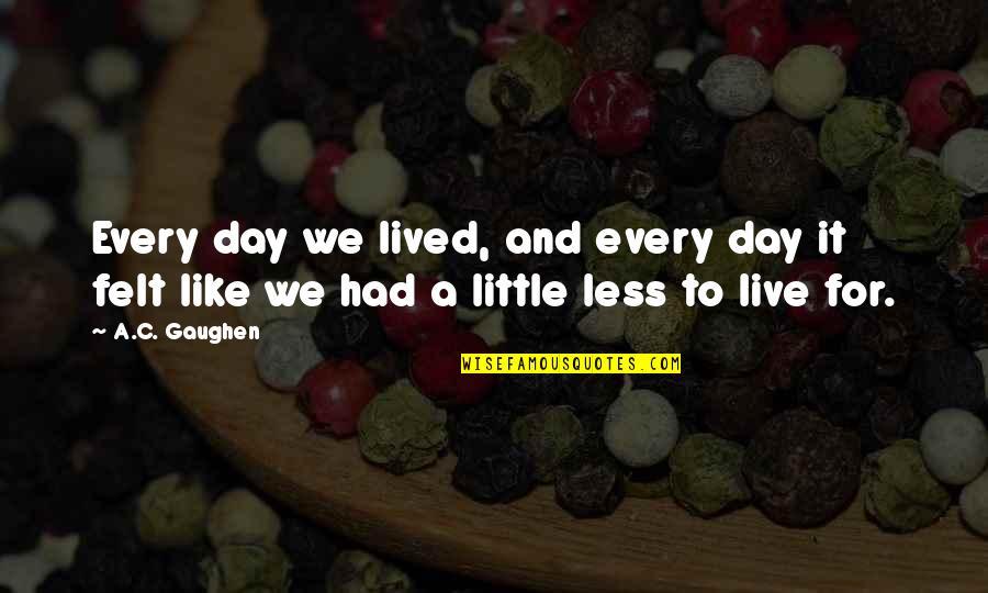 Funny Barman Quotes By A.C. Gaughen: Every day we lived, and every day it