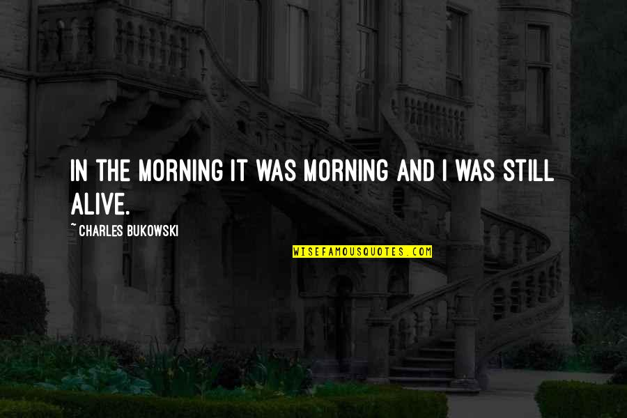 Funny Barman Quotes By Charles Bukowski: In the morning it was morning and I